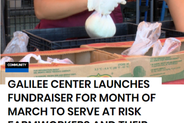 Galilee Center Launches Fundraiser for Month of March to Serve At Risk Farmworkers